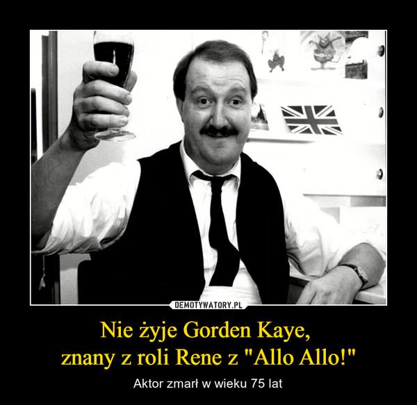 """Nie żyje Gorden Kaye, znany z roli Rene z """"Allo Allo!"""" – Aktor zmarł w wieku 75 lat"""