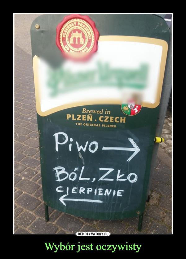 Wybór jest oczywisty –  pilsner urquell piwo ból zło cierpienie