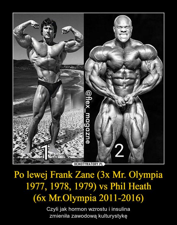 Po lewej Frank Zane (3x Mr. Olympia 1977, 1978, 1979) vs Phil Heath(6x Mr.Olympia 2011-2016) – Czyli jak hormon wzrostu i insulinazmieniła zawodową kulturystykę