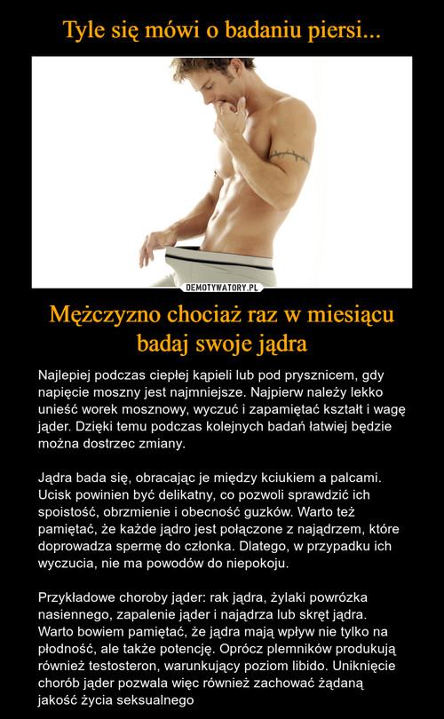 Tyle się mówi o badaniu piersi... Mężczyzno chociaż raz w miesiącu badaj swoje jądra