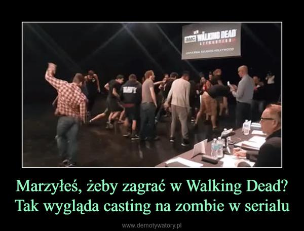 Marzyłeś, żeby zagrać w Walking Dead? Tak wygląda casting na zombie w serialu –