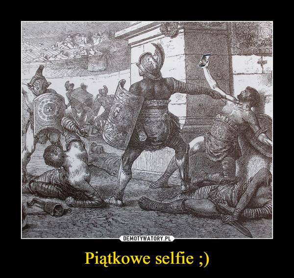 Piątkowe selfie ;) –