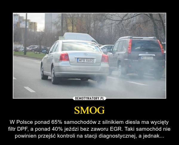 SMOG – W Polsce ponad 65% samochodów z silnikiem diesla ma wycięty filtr DPF, a ponad 40% jeździ bez zaworu EGR. Taki samochód nie powinien przejść kontroli na stacji diagnostycznej, a jednak...