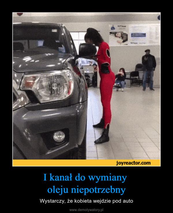 I kanał do wymiany oleju niepotrzebny – Wystarczy, że kobieta wejdzie pod auto