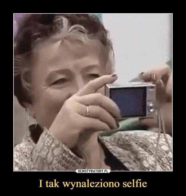 I tak wynaleziono selfie –