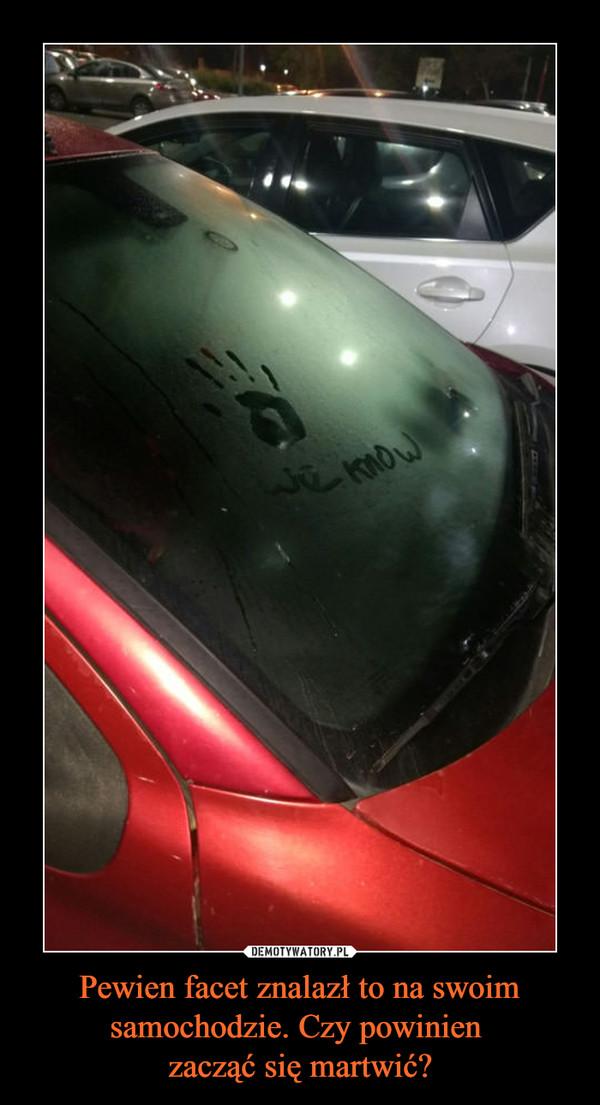 Pewien facet znalazł to na swoim samochodzie. Czy powinien zacząć się martwić? –