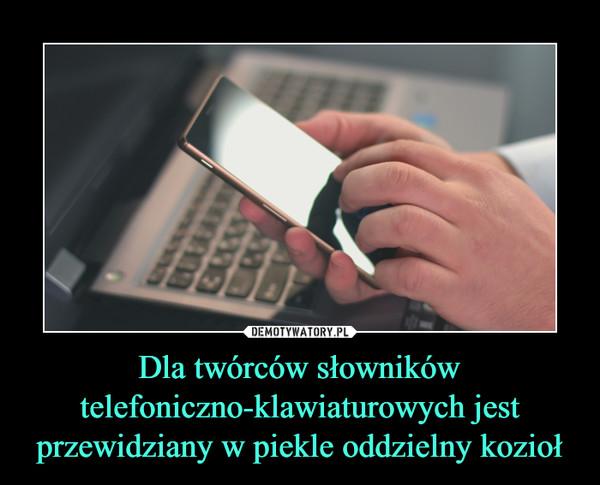 Dla twórców słowników telefoniczno-klawiaturowych jest przewidziany w piekle oddzielny kozioł –