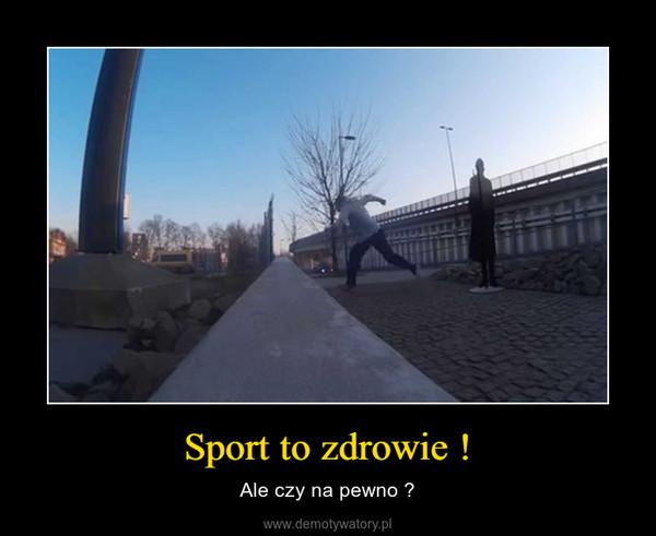 Sport to zdrowie ! – Ale czy na pewno ?