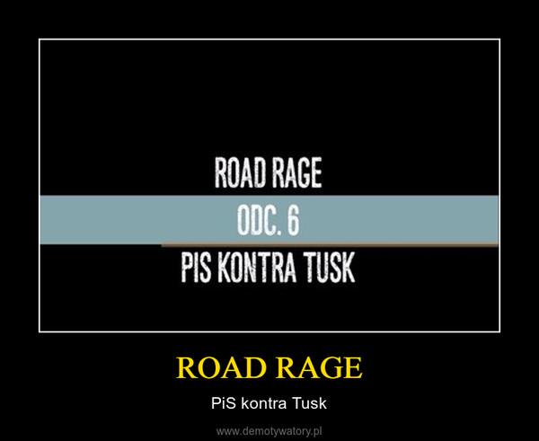 ROAD RAGE – PiS kontra Tusk