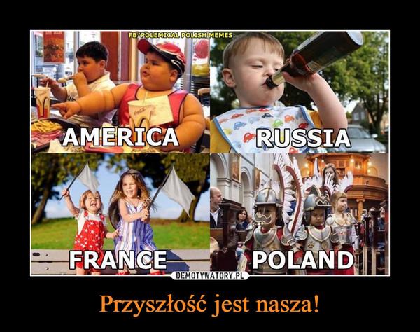 Przyszłość jest nasza! –  AMERICA RUSSIAFRANCE POLAND