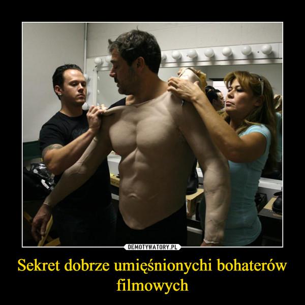Sekret dobrze umięśnionychi bohaterów filmowych –