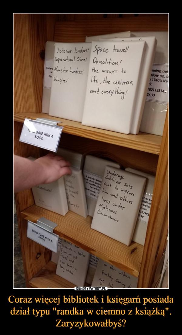 """Coraz więcej bibliotek i księgarń posiada dział typu """"randka w ciemno z książką"""". Zaryzykowałbyś? –"""