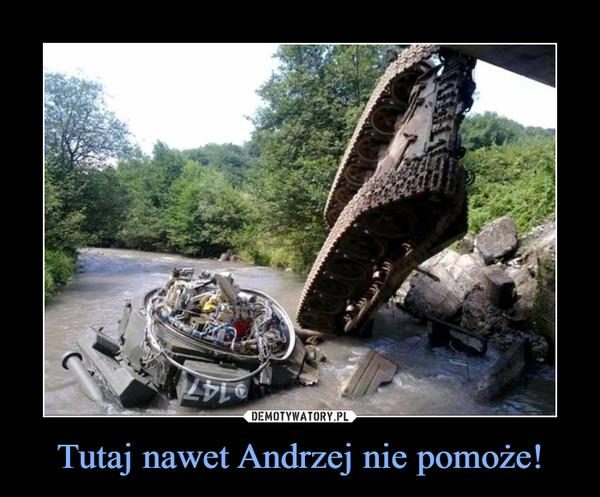 Tutaj nawet Andrzej nie pomoże! –