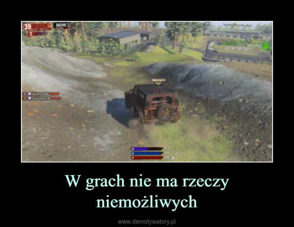 W grach nie ma rzeczy niemożliwych –