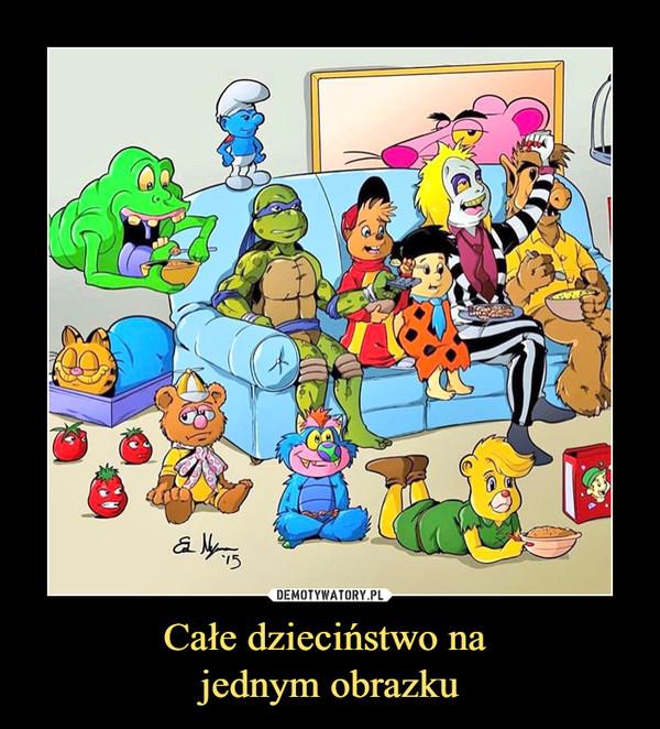 Całe dzieciństwo na jednym obrazku –