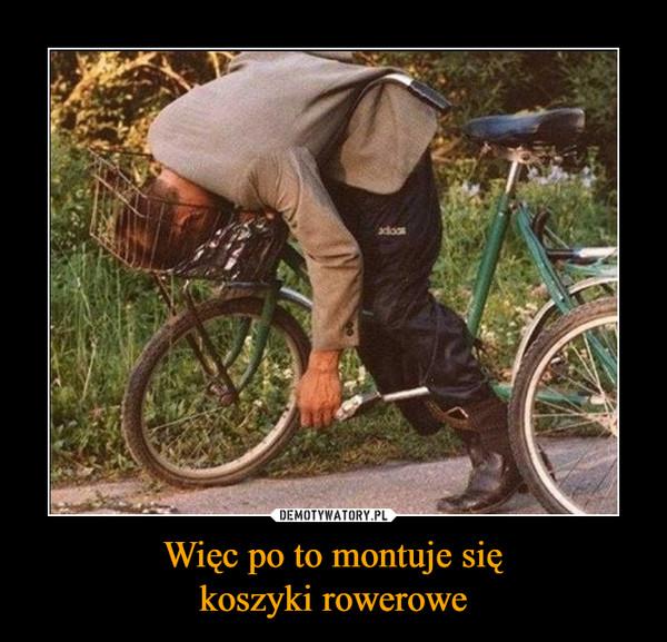 Więc po to montuje siękoszyki rowerowe –