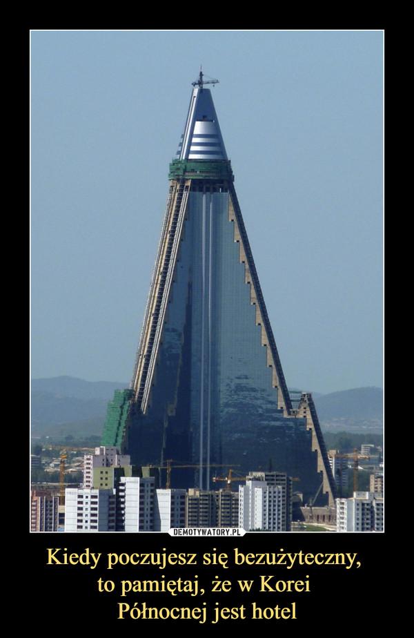 Kiedy poczujesz się bezużyteczny, to pamiętaj, że w Korei Północnej jest hotel –