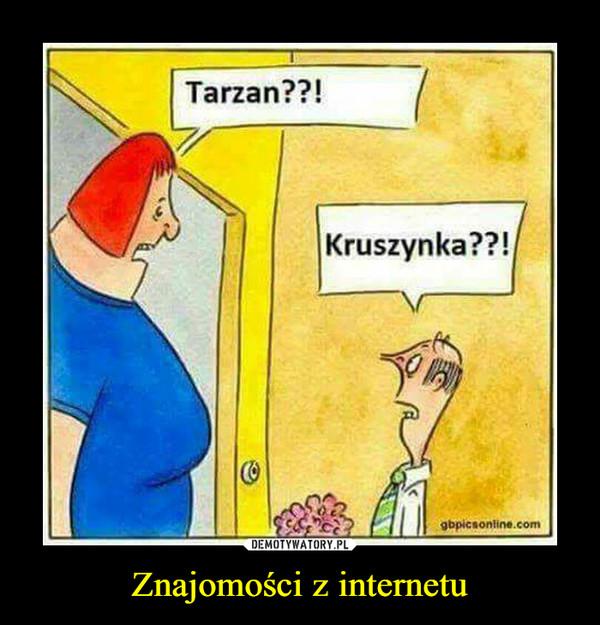 Znajomości z internetu –  Tarzan??Kruszynka??!