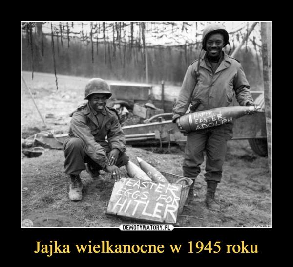 Jajka wielkanocne w 1945 roku –