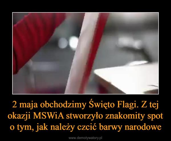 2 maja obchodzimy Święto Flagi. Z tej okazji MSWiA stworzyło znakomity spot o tym, jak należy czcić barwy narodowe –
