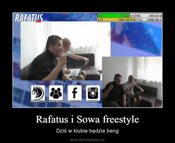 Rafatus i Sowa freestyle – Dziś w klubie będzie beng