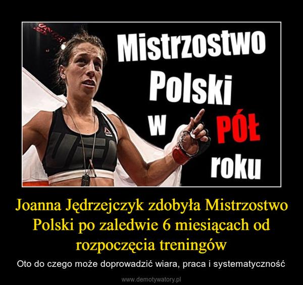 Joanna Jędrzejczyk zdobyła Mistrzostwo Polski po zaledwie 6 miesiącach od rozpoczęcia treningów – Oto do czego może doprowadzić wiara, praca i systematyczność