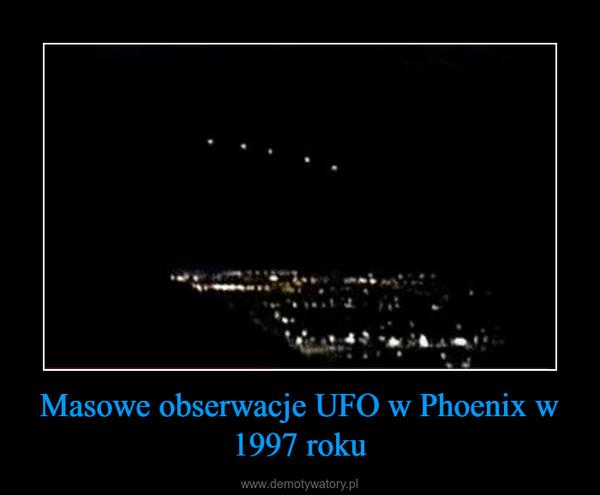 Masowe obserwacje UFO w Phoenix w 1997 roku –