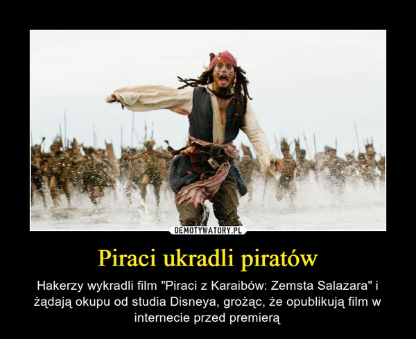 """Piraci ukradli piratów – Hakerzy wykradli film """"Piraci z Karaibów: Zemsta Salazara"""" i żądają okupu od studia Disneya, grożąc, że opublikują film w internecie przed premierą"""