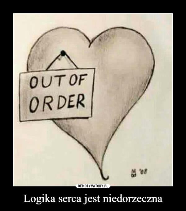Logika serca jest niedorzeczna –