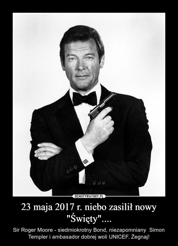 """23 maja 2017 r. niebo zasilił nowy """"Święty"""".... – Sir Roger Moore - siedmiokrotny Bond, niezapomniany  Simon Templer i ambasador dobrej woli UNICEF. Żegnaj!"""