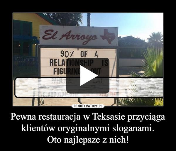 Pewna restauracja w Teksasie przyciąga klientów oryginalnymi sloganami.Oto najlepsze z nich! –