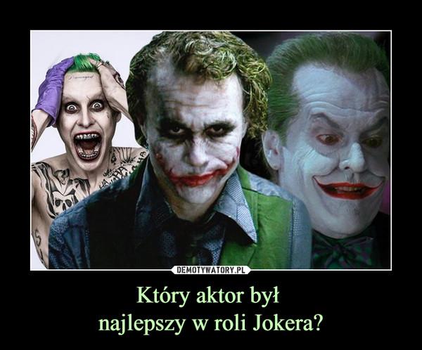 Który aktor był najlepszy w roli Jokera? –