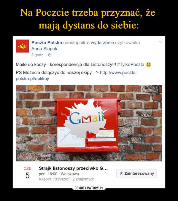 –  Maile do koszy - korespondencja dla Listonoszy!!! PS Możecie dołączyć do naszej ekipy --> http://www.poczta-polska.pl/aplikuj/