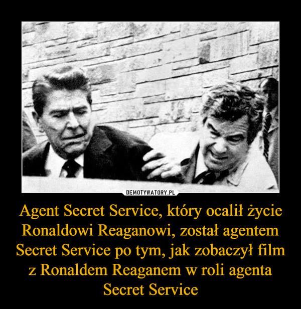 Agent Secret Service, który ocalił życie Ronaldowi Reaganowi, został agentem Secret Service po tym, jak zobaczył film z Ronaldem Reaganem w roli agenta Secret Service –