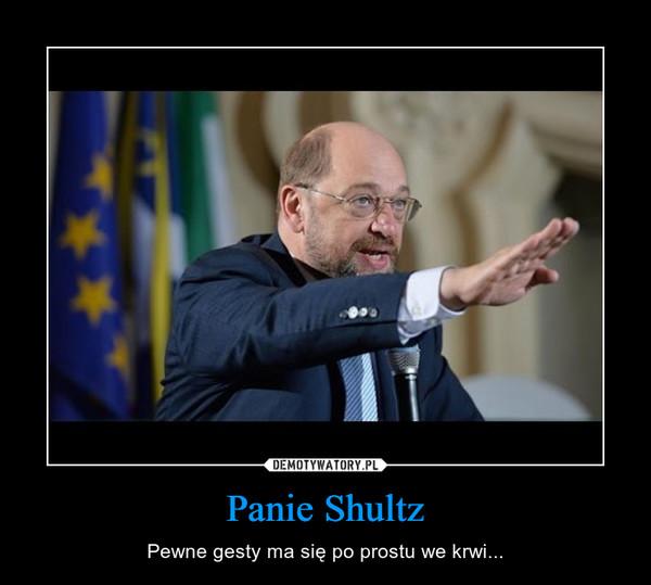 Panie Shultz – Pewne gesty ma się po prostu we krwi...