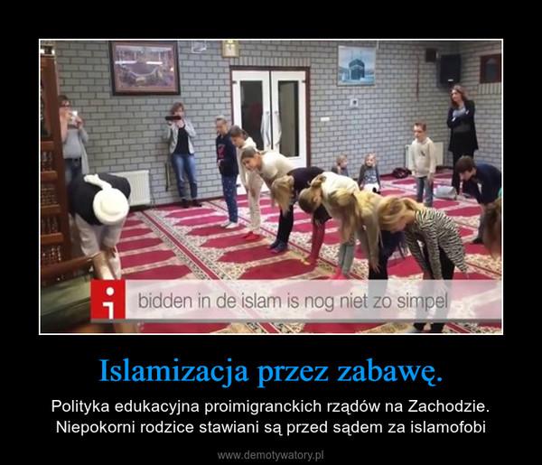 Islamizacja przez zabawę. – Polityka edukacyjna proimigranckich rządów na Zachodzie. Niepokorni rodzice stawiani są przed sądem za islamofobi