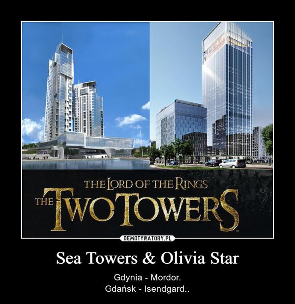 Sea Towers & Olivia Star – Gdynia - Mordor.Gdańsk - Isendgard..
