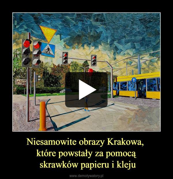 Niesamowite obrazy Krakowa, które powstały za pomocą skrawków papieru i kleju –