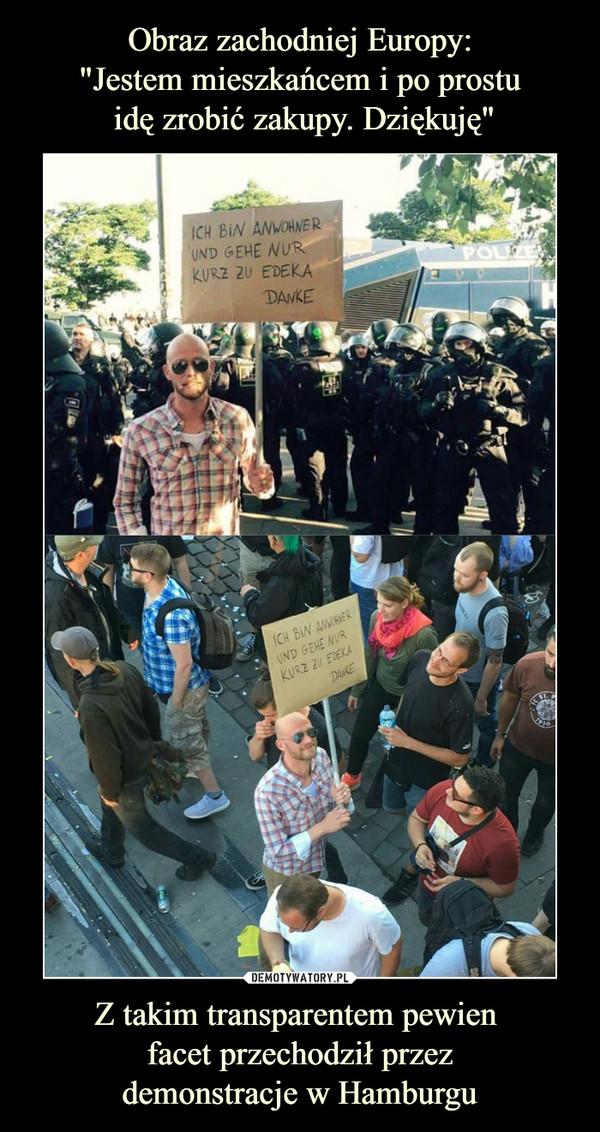 Z takim transparentem pewien facet przechodził przezdemonstracje w Hamburgu –  Ich bin anwohner und gehe nur kurz zu edeka Danke