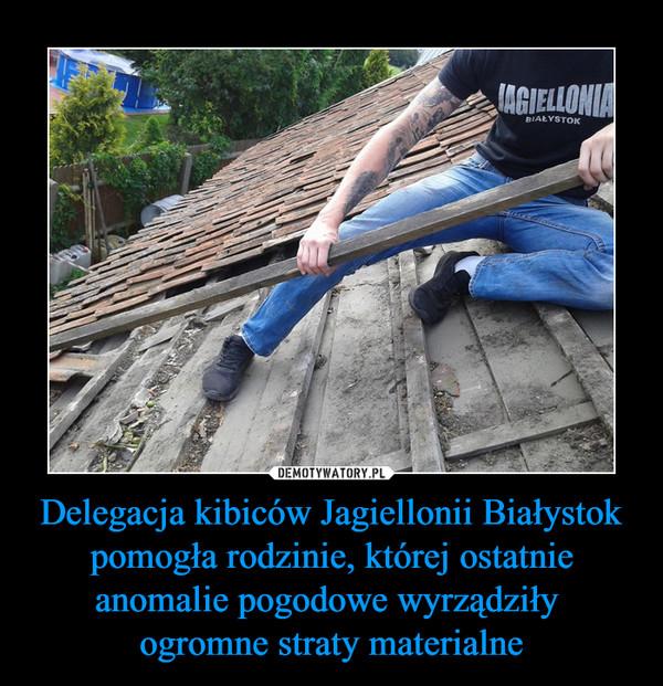 Delegacja kibiców Jagiellonii Białystok pomogła rodzinie, której ostatnie anomalie pogodowe wyrządziły ogromne straty materialne –  Jagiellonia