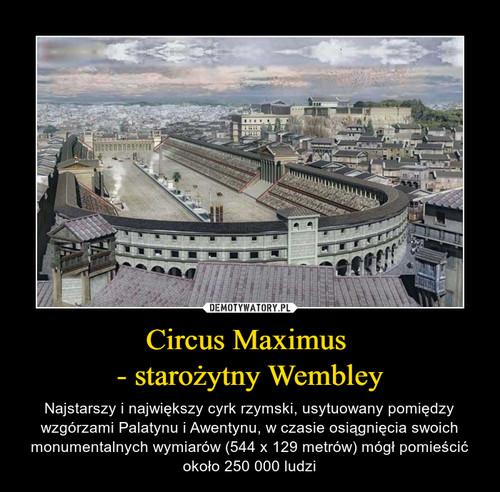 Circus Maximus  - starożytny Wembley