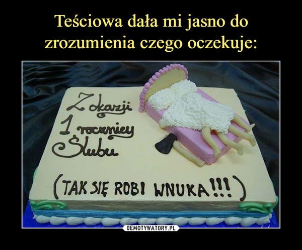 –  Z okazji 1 rocznicy Ślubu(TAK SIĘ ROBI WNUKA!!!)