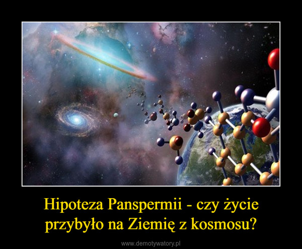 Hipoteza Panspermii - czy życie przybyło na Ziemię z kosmosu? –