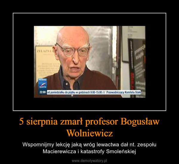 5 sierpnia zmarł profesor Bogusław Wolniewicz – Wspomnijmy lekcję jaką wróg lewactwa dał nt. zespołu Macierewicza i katastrofy Smoleńskiej