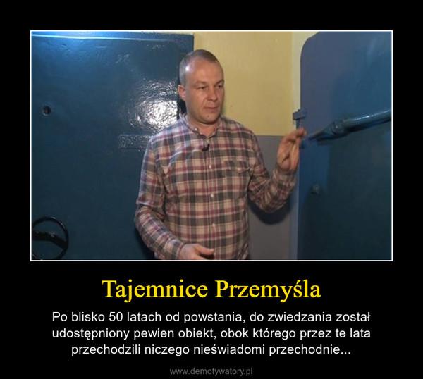 Tajemnice Przemyśla – Po blisko 50 latach od powstania, do zwiedzania został udostępniony pewien obiekt, obok którego przez te lata przechodzili niczego nieświadomi przechodnie...