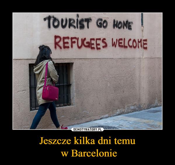 Jeszcze kilka dni temu w Barcelonie –  tourist go homerefugees welcome