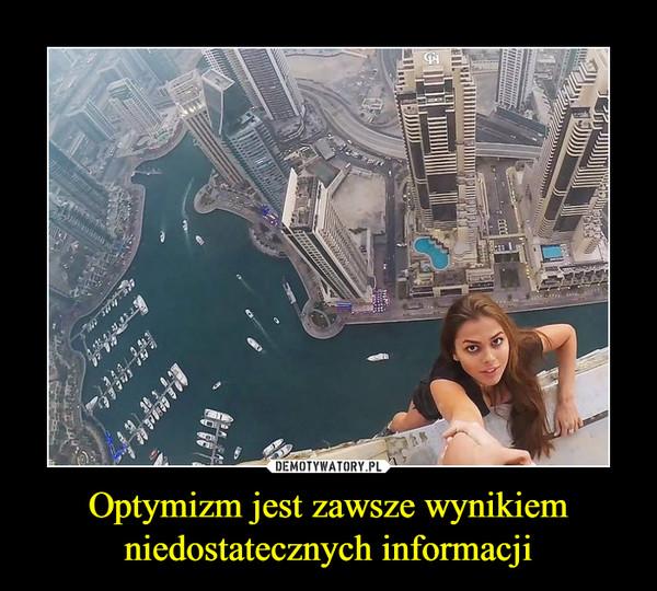 Optymizm jest zawsze wynikiem niedostatecznych informacji –