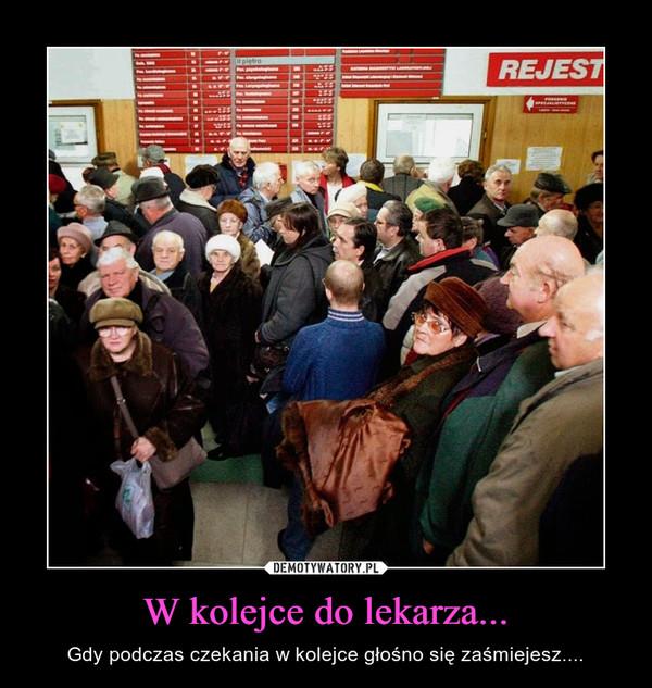 W kolejce do lekarza... – Gdy podczas czekania w kolejce głośno się zaśmiejesz....
