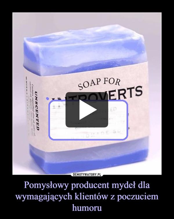 Pomysłowy producent mydeł dla wymagających klientów z poczuciem humoru –
