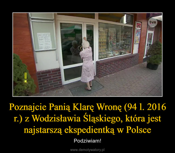 Poznajcie Panią Klarę Wronę (94 l. 2016 r.) z Wodzisławia Śląskiego, która jest najstarszą ekspedientką w Polsce – Podziwiam!